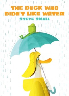 The duck who didn't like water / Steven Small.