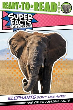 Elephants Don't Like Ants! : And Other Amazing Facts