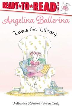 Angelina Ballerina Loves the Library