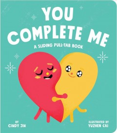 You Complete Me : A Sliding Pull-tab Book