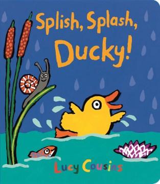 Splish, splash, Ducky! / Lucy Cousins.