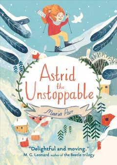Astrid the unstoppable / Maria Parr ; translated from Norwegian by Guy Puzey ; illustrated by Katie Hartnett.