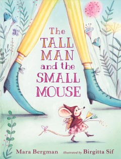 The tall man and the small mouse / Mara Bergman ; illustrated by Birgitta Sif.