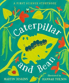 Caterpillar and Bean : A First Science Storybook