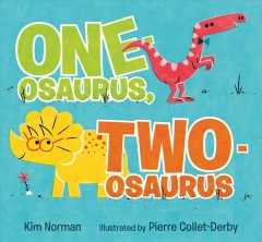 One-osaurus, two-osaurus / Kim Norman ; illustrated by Pierre Collet-Derby.