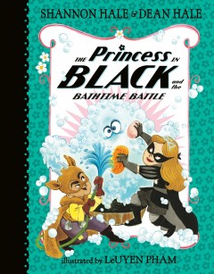 The Princess in Black and the bathtime battle / Shannon Hale & Dean Hale ; illustrated by LeUyen Pham.