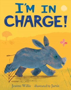 I'm in charge / Jeanne Willis ; illustrated by Jarvis.