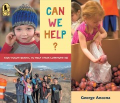 Can We Help? : Kids Volunteering to Help Their Communities