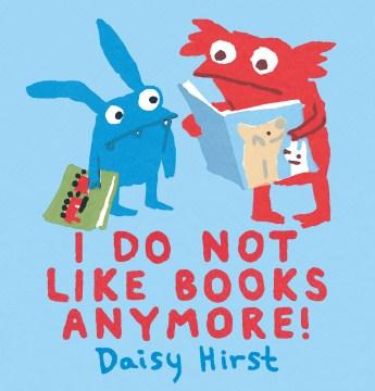 I do not like books anymore! / Daisy Hirst.