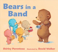 Bears in a band / Shirley Parenteau ; illustrated by David Walker.