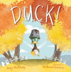 Duck! / Meg McKinlay ; illustrated by Nathaniel Eckstrom.