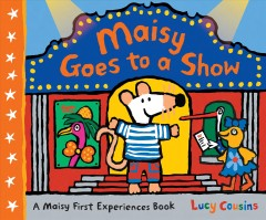 Maisy goes to a show / Lucy Cousins.