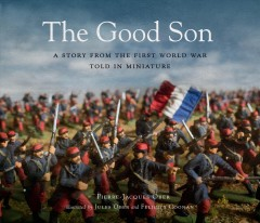 The Good Son : A Story from the First World War, Told in Miniature