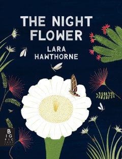 The Night Flower : The Blooming of the Saguaro Cactus