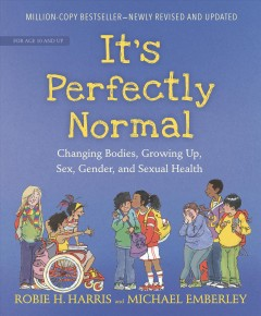 It's Perfectly Normal : Changing Bodies, Growing Up, Sex, Gender, and Sexual Health