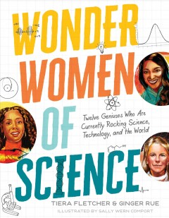 Wonder Women of Science : How 12 Geniuses Are Rocking Science, Technology, and the World