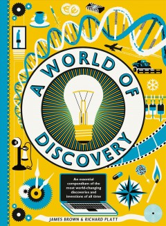 A world of discovery : an essential compendium of world-changing discoveries and inventions