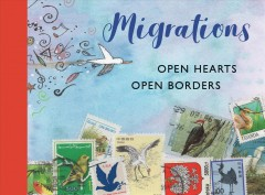 Migrations : The Power of Human Migration and the Way That Walls and Bans Are No Match for Bravery and Hope