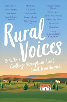 Rural Voices : 15 Authors Challenge Assumptions About Small-town America