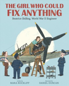 The Girl Who Could Fix Anything : Beatrice Shilling, World War II Engineer