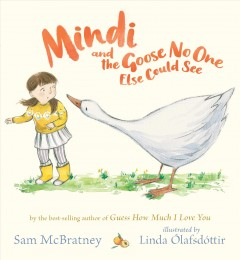 Mindi and the goose no one else could see / Sam McBratney ; illustrated by Linda Olafsdottir.