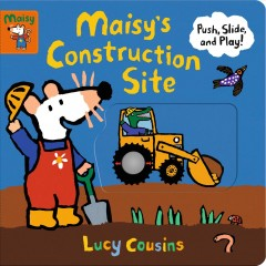Maisy's Construction Site : Push, Slide, and Play!
