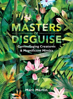 Masters of Disguise : Camouflaging Creatures & Magnificent Mimics
