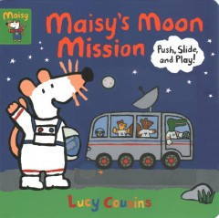 Maisy's moon mission / Push, Slide, and Play!