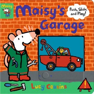 Maisy's Garage : Push, Slide, and Play!