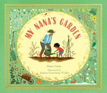 My nana's garden / Dawn Casey ; illustrated by Jessica Courtney-Tickle.