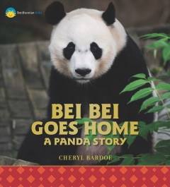 Bei Bei Goes Home : A Panda Story