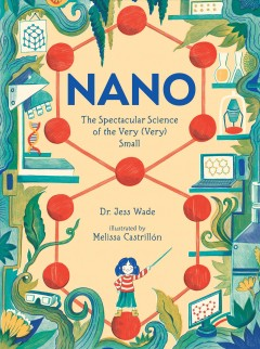Nano : The Spectacular Science of the Very Very Small