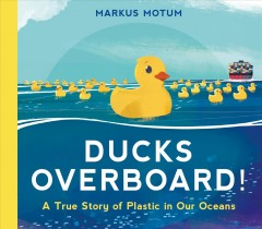 Ducks Overboard! : A True Story of Plastic in Our Oceans