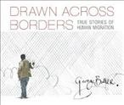 Drawn Across Borders : True Stories of Human Migration