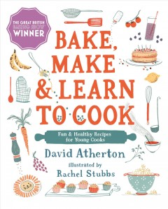 Bake, Make, and Learn to Cook : Fun and Healthy Recipes for Young Cooks