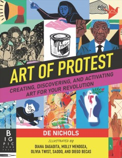 Art of Protest : Creating, Discovering, and Activating Art for Your Revolution