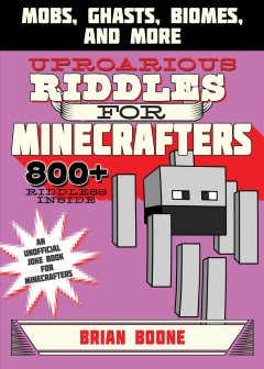 Uproarious riddles for Minecrafters : mobs, ghasts, biomes, and more