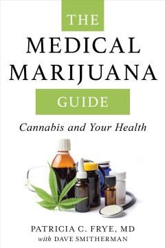The medical marijuana guide : cannabis and your health / Patricia C. Frye, MD, with Dave Smitherman.