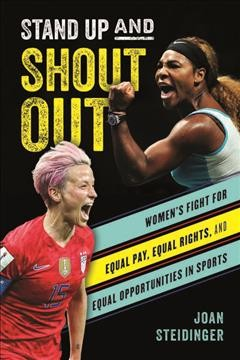 Stand Up and Shout Out : Women's Fight for Equal Pay, Equal Rights, and Equal Opportunities in Sports