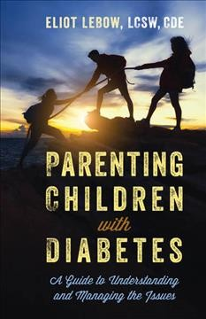 Parenting children with diabetes : a guide to understanding and managing the issues
