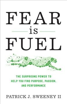 Fear Is Fuel : The Surprising Power to Help You Find Purpose, Passion, and Performance