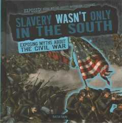 Slavery Wasn't Only in the South : Exposing Myths About the Civil War
