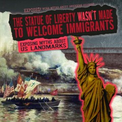 The Statue of Liberty Wasn't Made to Welcome Immigrants : Exposing Myths About US Landmarks