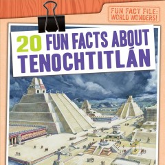 20 Fun Facts About Tenochtitlǹ