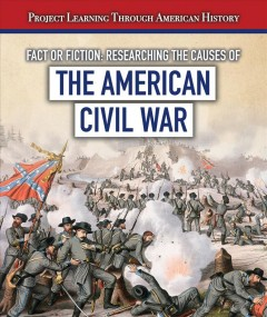 Fact or Fiction? Researching the Causes of the American Civil War