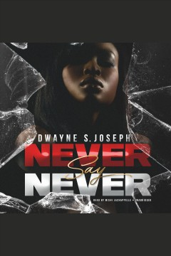 Never say never [electronic resource] / Dwayne S. Joseph.