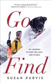 Go find : my journey to find the lost -- and myself / Susan Purvis.