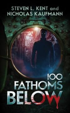 100 fathoms below / Steven L. Kent and Nicholas Kaufmann.