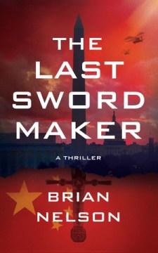 The last sword maker / Brian Nelson.