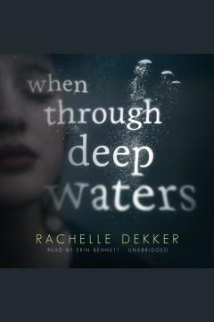 When through deep waters [electronic resource] / Rachelle Dekker.